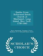 Deaths from Reformed Dutch Church at Manhasset, Long Island, New York, 1790-1840 - Scholar's Choice Edition