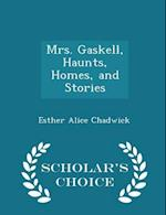 Mrs. Gaskell, Haunts, Homes, and Stories - Scholar's Choice Edition af Esther Alice Chadwick