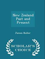 New Zealand Past and Present - Scholar's Choice Edition
