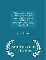 Commentaries on the Laws of the Ancient Hebrews with an Introductory Essay on Civil - Scholar's Choice Edition