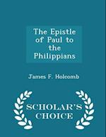 The Epistle of Paul to the Philippians - Scholar's Choice Edition af James F. Holcomb
