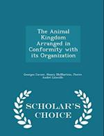 The Animal Kingdom Arranged in Conformity with its Organization - Scholar's Choice Edition