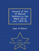 Record of the of Illinois Soldiers in the Black Hawk war, 1831-32. - War College Series