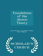 Foundations of the Atomic Theory - Scholar's Choice Edition