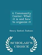 A Community Center; What it is and how to organize it - Scholar's Choice Edition