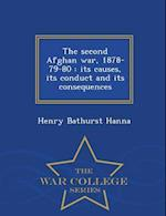 The second Afghan war, 1878-79-80 : its causes, its conduct and its consequences - War College Series