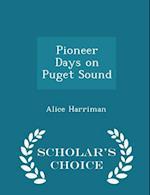 Pioneer Days on Puget Sound - Scholar's Choice Edition af Alice Harriman