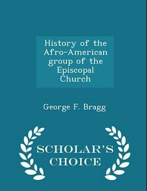 History of the Afro-American group of the Episcopal Church - Scholar's Choice Edition
