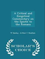 A Critical and Exegetical Commentary on the Epistle to the Romans - Scholar's Choice Edition af Arthur C. Headlam, W. Sanday