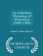 La Follette's Winning of Wisconsin (1894-1904) - Scholar's Choice Edition af Albert Olaus Barton