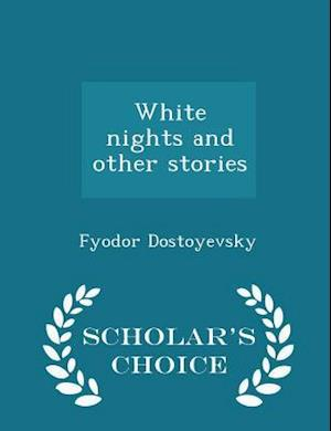 White nights and other stories - Scholar's Choice Edition