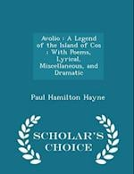 Avolio : A Legend of the Island of Cos ; With Poems, Lyrical, Miscellaneous, and Dramatic - Scholar's Choice Edition