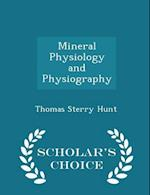 Mineral Physiology and Physiography - Scholar's Choice Edition