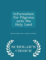 Information for Pilgrims unto the Holy Land - Scholar's Choice Edition