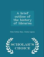 A brief outline of the history of libraries - Scholar's Choice Edition