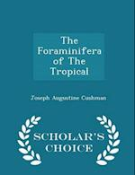 The Foraminifera of The Tropical - Scholar's Choice Edition