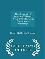 The Serpent of Division. Edited, With Introduction, Notes and a Glossary - Scholar's Choice Edition af Henry Noble Maccracken