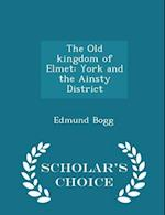 The Old Kingdom of Elmet af Edmund Bogg