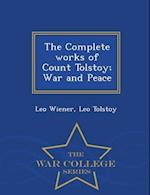 The Complete works of Count Tolstoy; War and Peace - War College Series