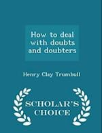How to deal with doubts and doubters - Scholar's Choice Edition