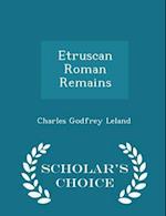 Etruscan Roman Remains - Scholar's Choice Edition af Charles Godfrey Leland