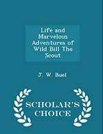 Life and Marvelous Adventures of Wild Bill The Scout - Scholar's Choice Edition