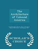 The Architecture of Colonial America - Scholar's Choice Edition af Harold Donaldson Eberlein
