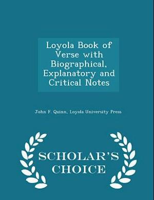 Loyola Book of Verse with Biographical, Explanatory and Critical Notes - Scholar's Choice Edition