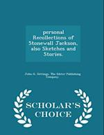 personal Recollections of Stonewall Jackson, also Sketches and Stories. - Scholar's Choice Edition af John G. Gittings