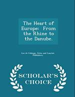 The Heart of Europe: From the Rhine to the Danube. - Scholar's Choice Edition