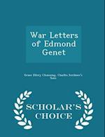 War Letters of Edmond Genet - Scholar's Choice Edition af Grace Ellery Channing