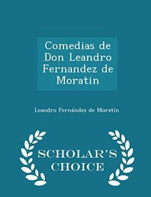 Comedias de Don Leandro Fernandez de Moratin - Scholar's Choice Edition