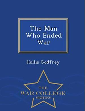 The Man Who Ended War - War College Series
