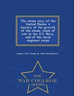 The steam navy of the United States; A history of the growth of the steam vessel of war in the U.S. Navy, and of the naval engineer corps - War Colle af Frank M. Bennett, Robert Weir