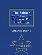 The Soldier of Indiana in the War for the Union - War College Series af Catharine Merrill