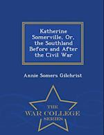 Katherine Somerville, Or, the Southland Before and After the Civil War - War College Series af Annie Somers Gilchrist