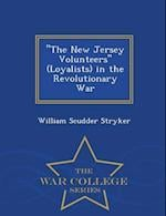 """""""The New Jersey Volunteers"""" (Loyalists) in the Revolutionary War - War College Series"""