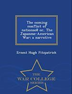 The coming conflict of nationso8 or, The Japanese-American War; a narrative - War College Series af Ernest Hugh Fitzpatrick