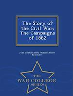 The Story of the Civil War: The Campaigns of 1862 - War College Series