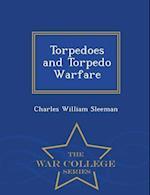 Torpedoes and Torpedo Warfare - War College Series af Charles William Sleeman