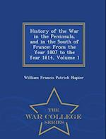 History of the War in the Peninsula, and in the South of France: From the Year 1807 to the Year 1814, Volume 1 - War College Series