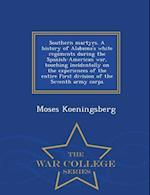 Southern Martyrs. a History of Alabama's White Regiments During the Spanish-American War, Touching Incidentally on the Experiences of the Entire First af Moses Koeningsberg