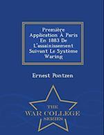 Premiere Application a Paris En 1883 de L'Assainissement Suivant Le Systeme Waring - War College Series af Ernest Pontzen