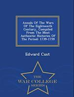 Annals Of The Wars Of The Eighteenth Century, Compiled From The Most Authentic Histories Of The Period: 1739-1759 - War College Series