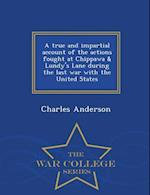 A true and impartial account of the actions fought at Chippawa & Lundy's Lane during the last war with the United States - War College Series