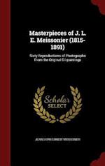 Masterpieces of J. L. E. Meissonier (1815-1891): Sixty Reproductions of Photographs From the Original Oil-paintings af Jean Louis Ernest Meissonier