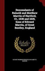 Descendants of Reinold and Matthew Marvin of Hartford, CT., 1638 and 1635, Sons of Edward Marvin, of Great Bentley, England af George Franklin Marvin, William T. R. Marvin
