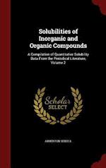 Solubilities of Inorganic and Organic Compounds: A Compilation of Quantitative Solubility Data From the Periodical Literature, Volume 2