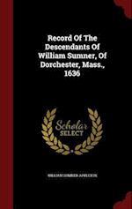 Record Of The Descendants Of William Sumner, Of Dorchester, Mass., 1636