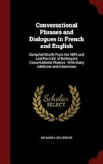 Conversational Phrases and Dialogues in French and English: Compiled Chiefly From the 18Th and Last Paris Ed. of Bellenger's Conversational Phrases :
